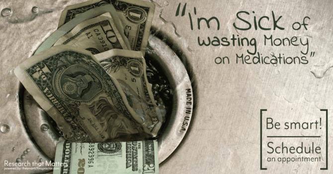 I'm Sick of Wasting Money on Medications image